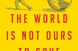 """The World is Not Ours to Save"" book cover"