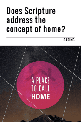 Does Bible scripture address the concept of home? Caring explores.