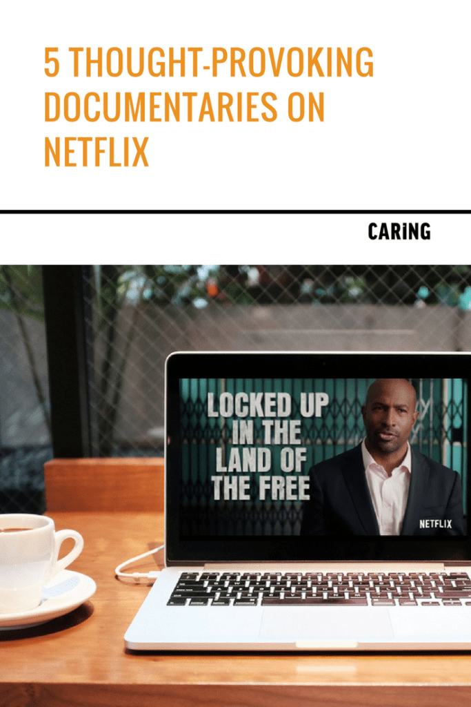 5 Thought-provoking documentaries on Netflix - Caring Magazine