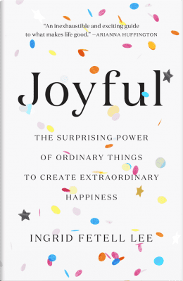 """Joyful: The Surprising Power of Ordinary Things to Create Extraordinary Happiness"" by Ingrid Fetell Lee Book Cover"