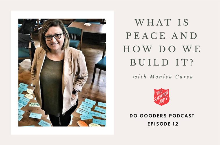 Do Gooders Podcast 12 What is Peace and How do we Build it with Monica Curca