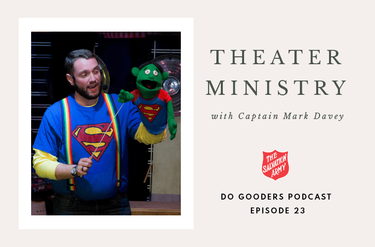 Theater Ministry with Captain Mark Davey Do Gooders Podcast Episode 23