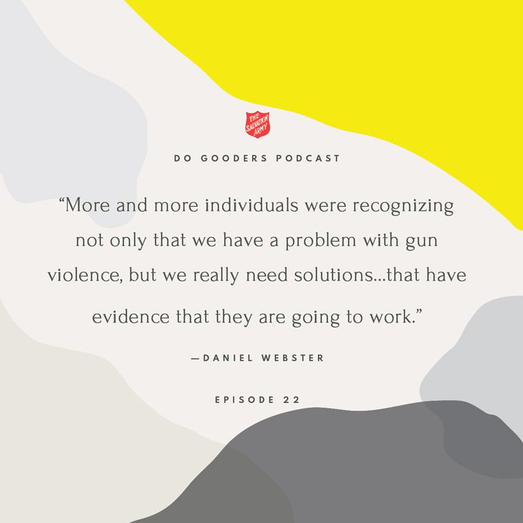 """More and more individuals were recognizing not only that we have a problem with gun violence, but we really need solutions...that have evidence that they are going to work."" Dr. Daniel Webster Episode 22"
